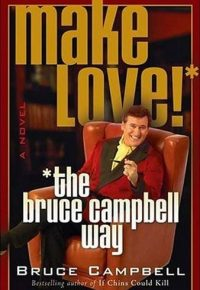Make-Love-The-Bruce-Campbell-Way_s6vD